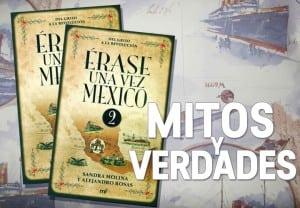 Más mitos y verdades de la historia de México