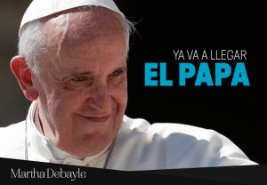 Ya va a llegar el Papa