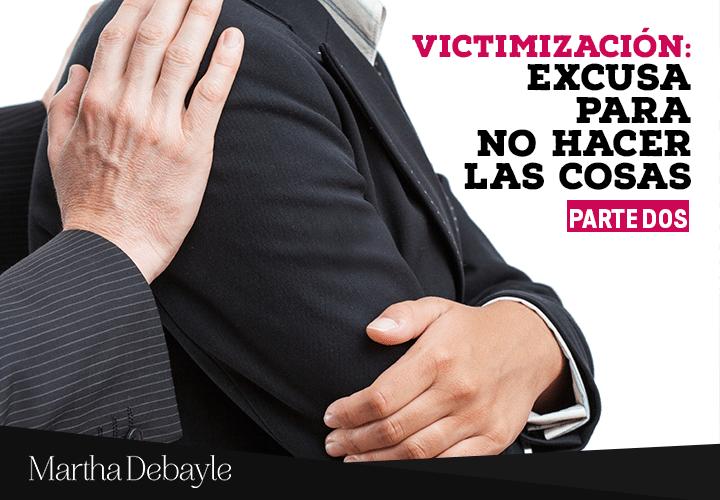 Victimización: la gran excusa para no hacer las cosas. Parte 2