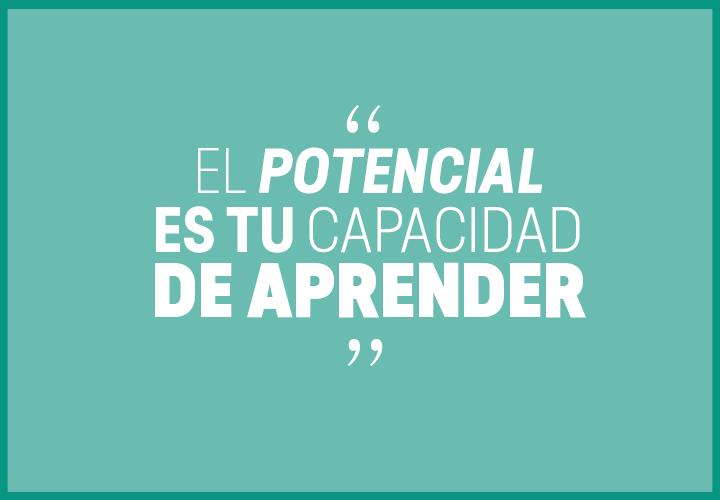 El potencial es tu capacidad de aprender