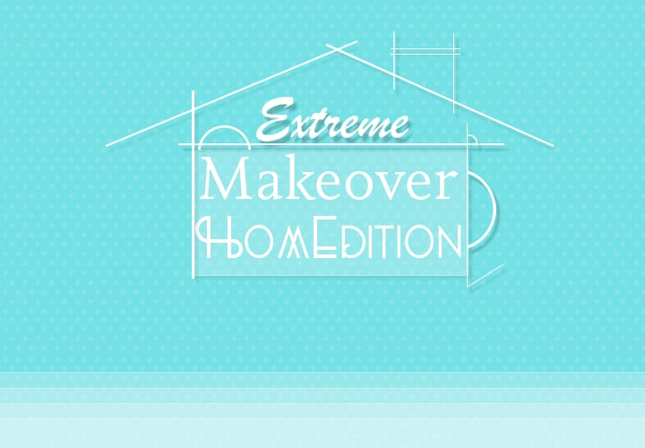 Extreme Makeover 2014