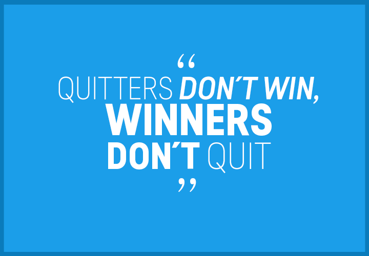 Quitters don´t win, winners don´t quit