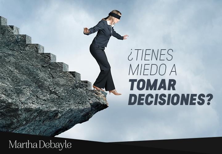 Tienes Miedo A Tomar Decisiones Martha Debayle